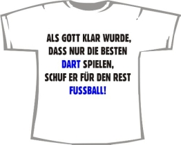 Als Gott klar wurde, dass nur die Besten DART spielen, schuf er für den Rest Fußball; T-Shirt weiß, Gr. XXXL - 1